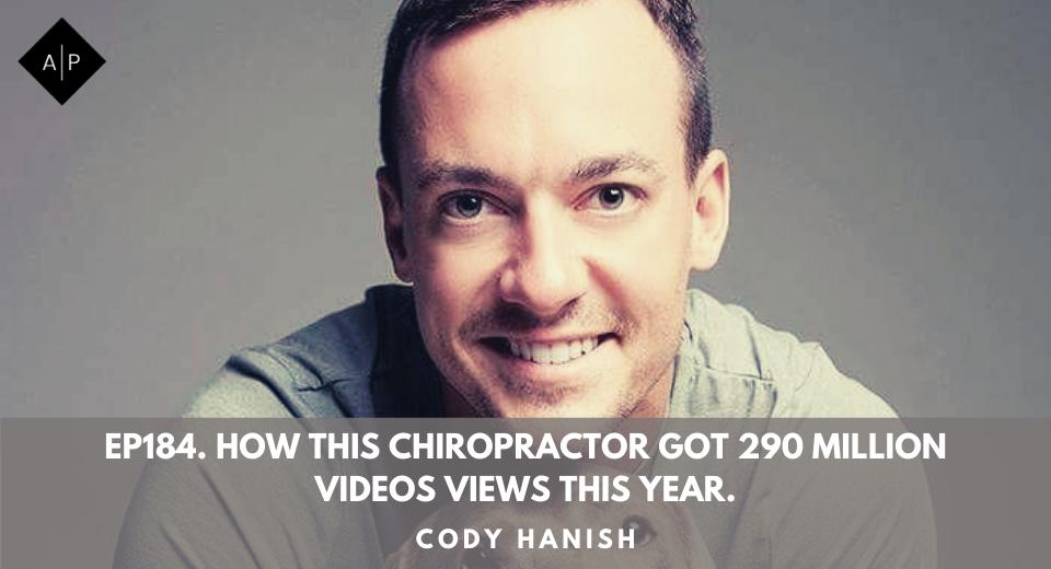 Ep184. How This Chiropractor Got 290 Million Videos Views This Year.  Cody Hanish
