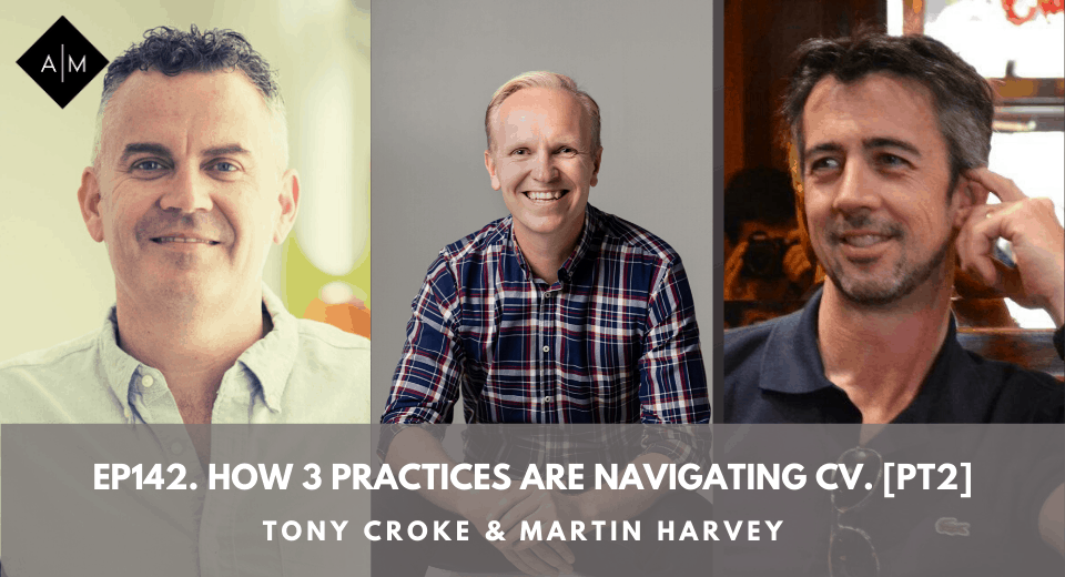 Ep142. How 3 Practices Are Navigating CV. [Pt2] Tony Croke & Martin Harvey