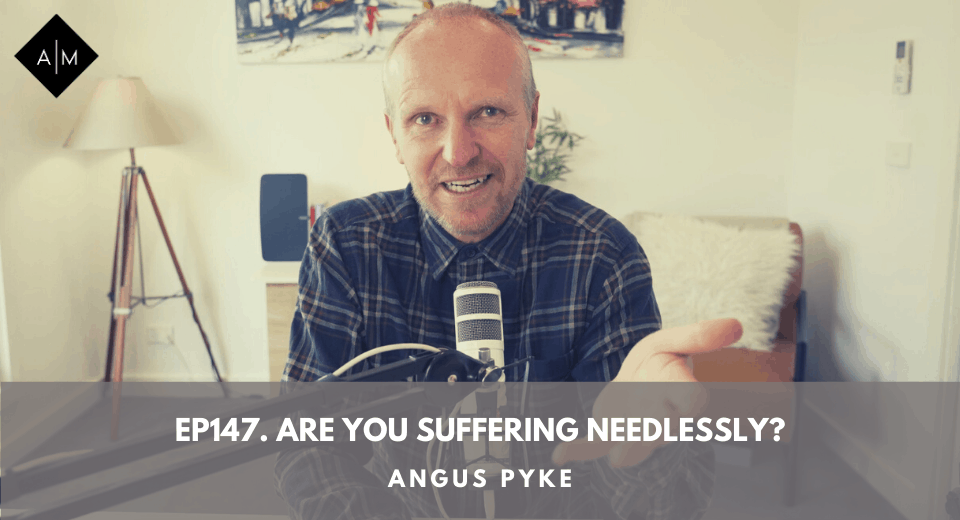 Ep147. Are You Suffering Needlessly? Angus Pyke