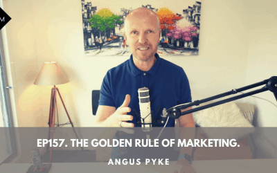 Ep157. The Golden Rule Of Marketing. Angus Pyke