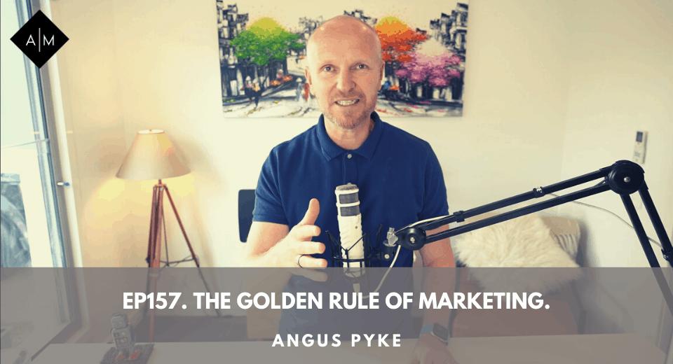 Ep157. The Golden Rule Of Marketing. Angus Pyke