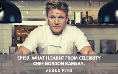 Ep159. What I learnt from celebrity chef Gordon Ramsay. Angus Pyke