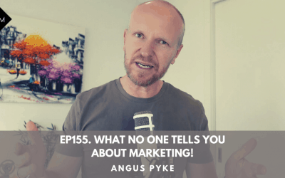 Ep155. What No One Tells You About Marketing! Angus Pyke