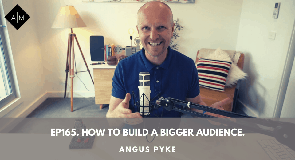 Ep165. How to build a bigger audience. Angus Pyke