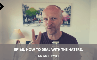 Ep168. How To Deal With The Haters. Angus Pyke