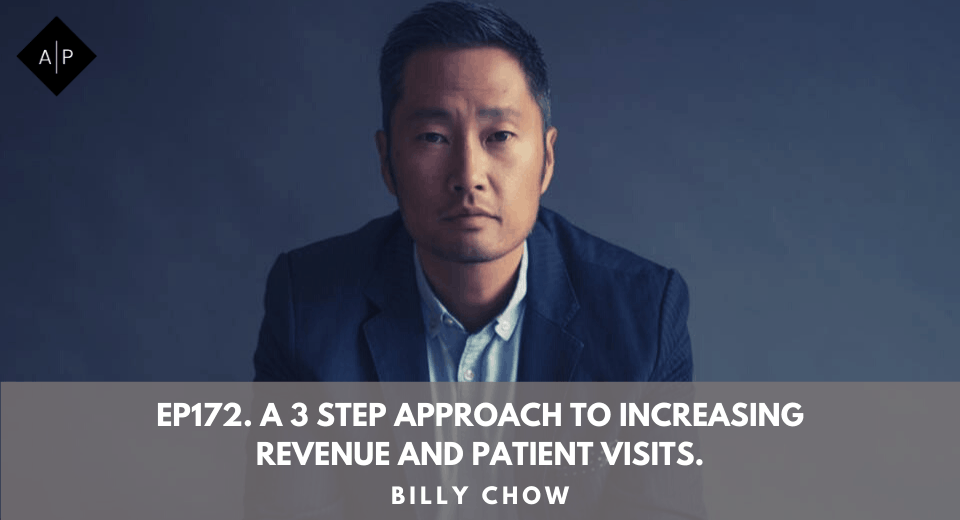 Ep172. A 3 Step Approach To Increasing Revenue and Patient Visits. Billy Chow