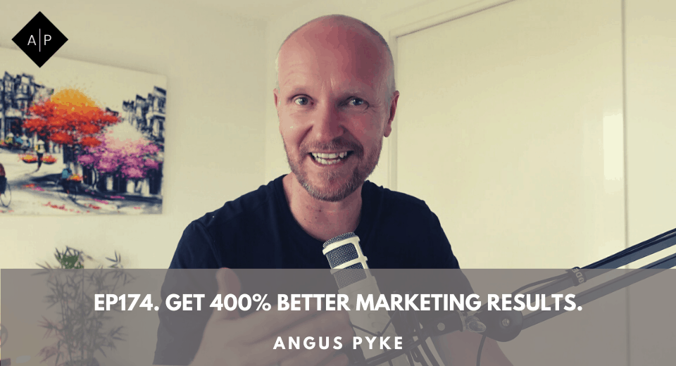Ep174. Get 400% Better Marketing Results. Angus Pyke