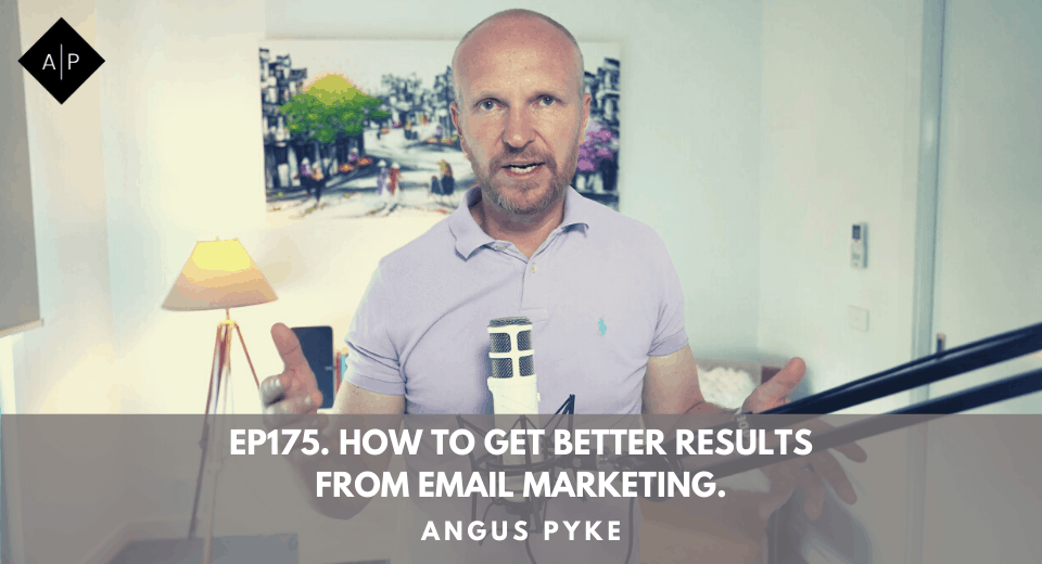 Ep175. How To Get Better Results From Email Marketing. Angus Pyke