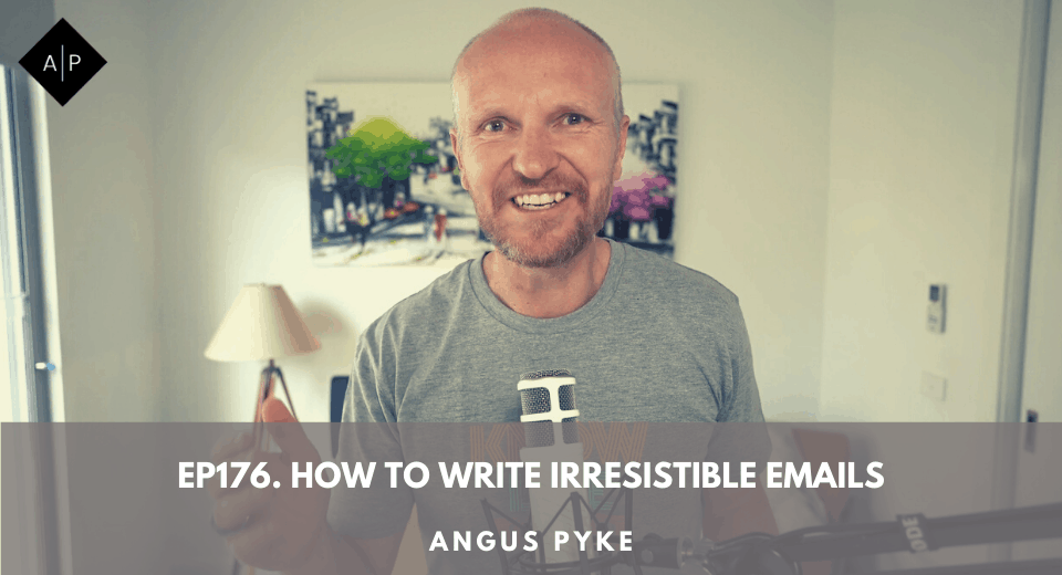 Ep176. How To Write Irresistible Emails. Angus Pyke