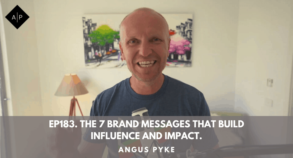 Ep183. The 7 Brand Messages That Build Influence and Impact. Angus Pyke