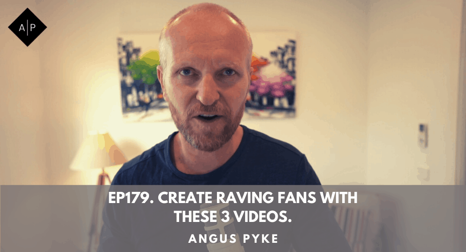 Ep179. Create Raving Fans With These 3 Videos. Angus Pyke