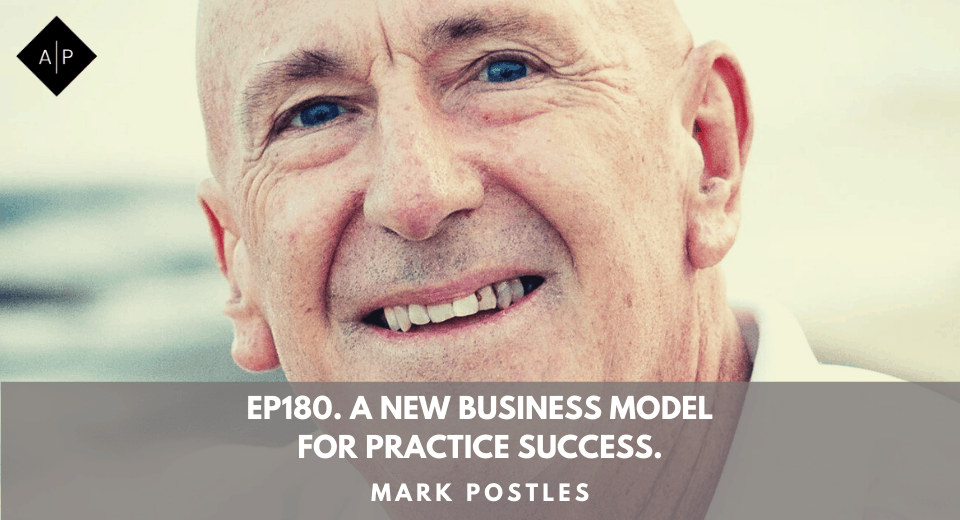 Ep180. A New Business Model For Practice Success. Mark Postles.