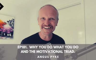 Ep181. Why You Do What You Do and The Motivational Triad. Angus Pyke