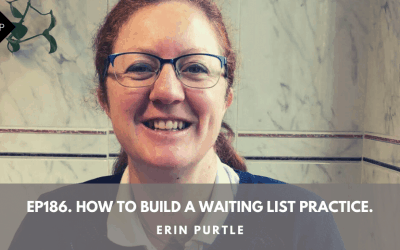 Ep186. How To Build A Waiting List Practice. Erin Purtle