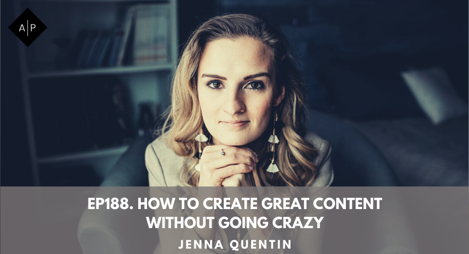 Ep188. How to Create Great Content Without Going Crazy. Jenna Quentin