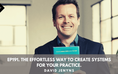 Ep191. The Effortless Way To Create Systems For Your Practice. David Jenyns.