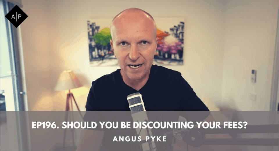 Ep196.  Should You Be Discounting Your Fees? Angus Pyke