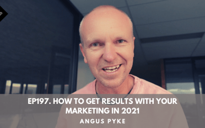 Ep197. How To Get Results With Your Marketing in 2021. Angus Pyke