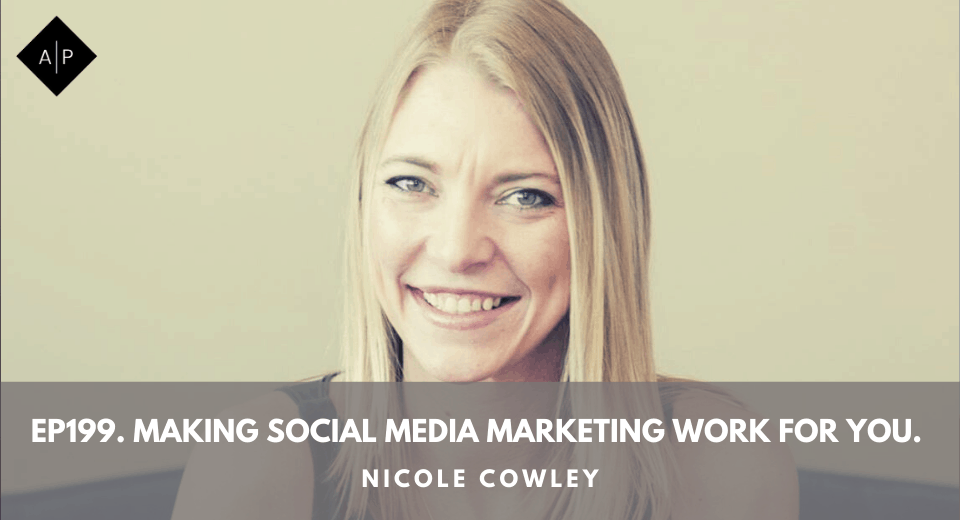Ep199. Making Social Media Marketing Work For You. Nicole Cowley