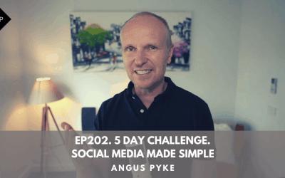 Ep202. 5 Day Challenge. Social Media Made Simple. Angus Pyke