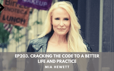 Ep203. Cracking The Code To A Better Life and Practice. Mia Hewett.