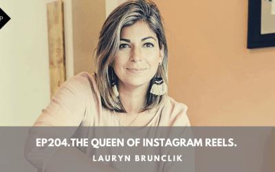 Ep204. The Queen Of Instagram Reels. Lauryn Brunclik.
