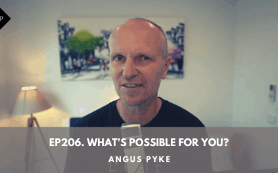 Ep206.  What's Possible For You? Angus Pyke