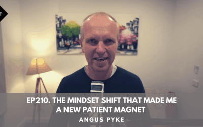 Ep210. The Mindset shift That Made Me A New Patient Magnet. Angus Pyke
