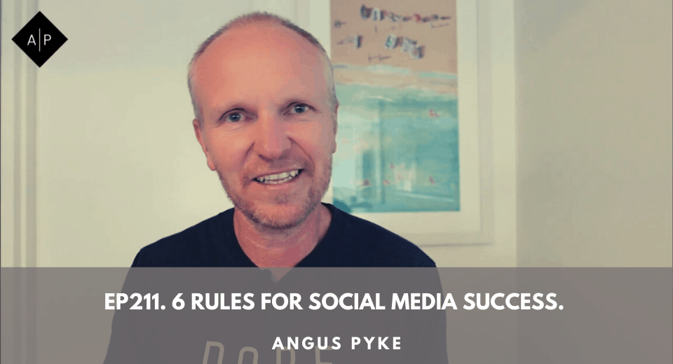 Ep211. 6 Rules For Social Media Success. Angus Pyke