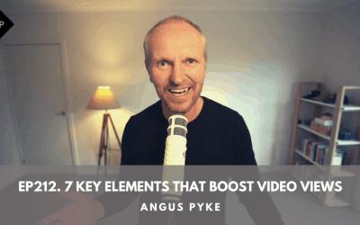 Ep212. 7 Key Elements That Boost Video Views. Angus Pyke
