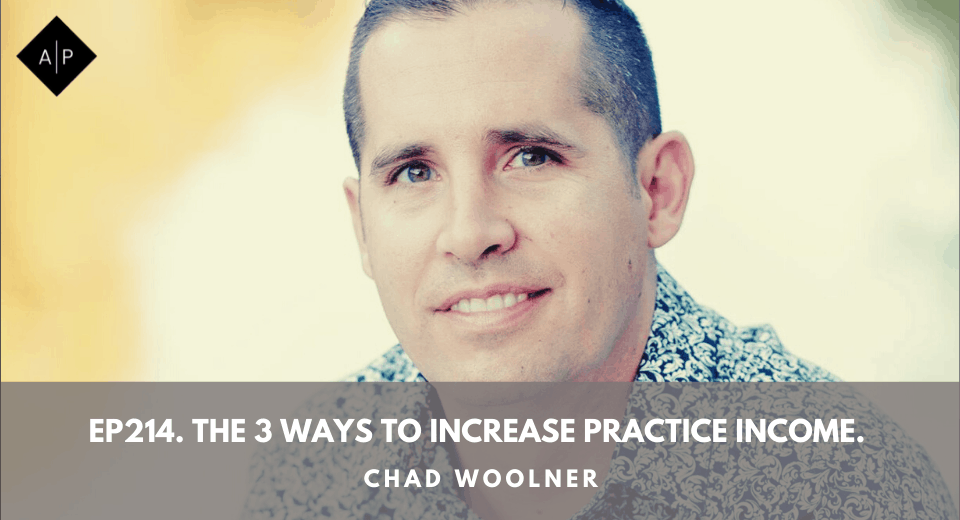 Ep214. The 3 Ways To Increase Practice Income. Chad Woolner