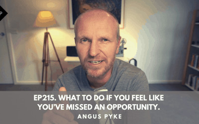 Ep215. What To Do If You Feel Like You've Missed An Opportunity. Angus Pyke