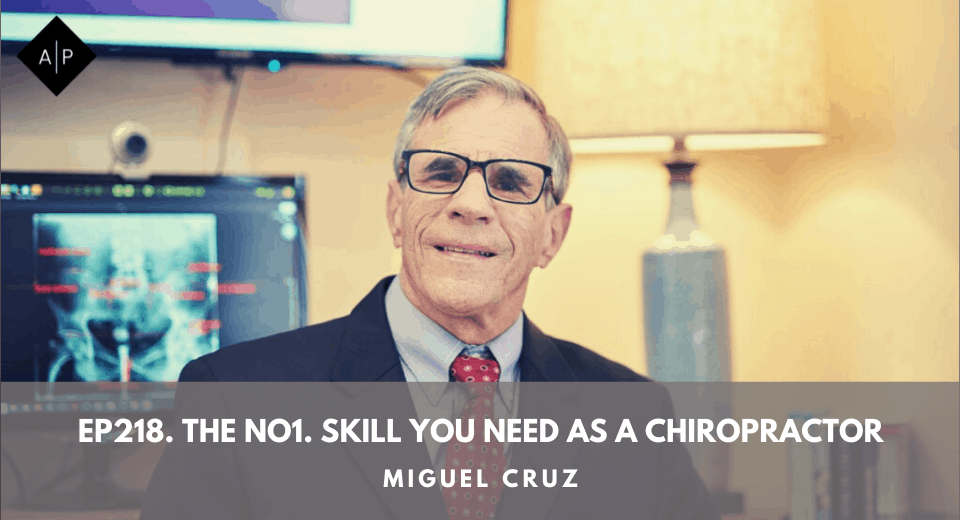Ep218. The No1. Skill You Need As A Chiropractor. Miguel Cruz