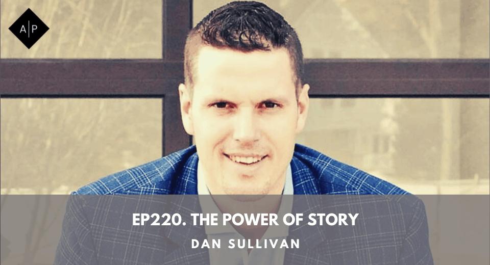 Ep220. The Power Of Story. Dan Sullivan