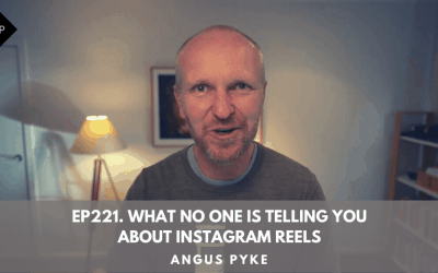 Ep221. What No One Is Telling You About Instagram Reels. Angus Pyke