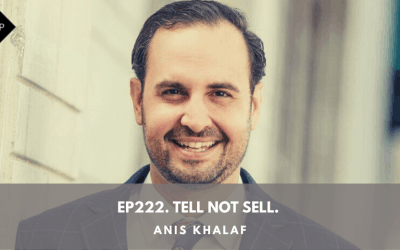 Ep222. Tell Not Sell. Anis Khalaf