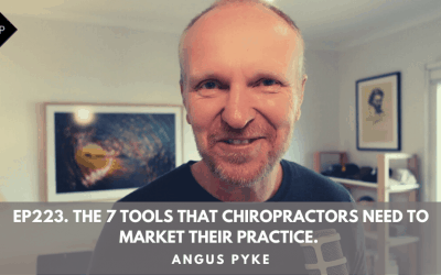 Ep223. The 7 Tools That Chiropractors Need To Market Their Practice. Angus Pyke