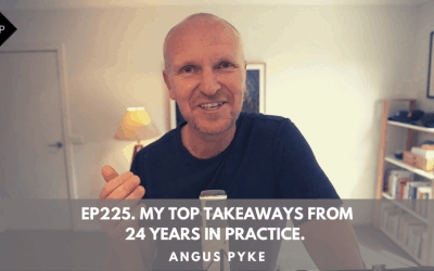 Ep225. My Top Takeaways From 24 Years In Practice. Angus Pyke