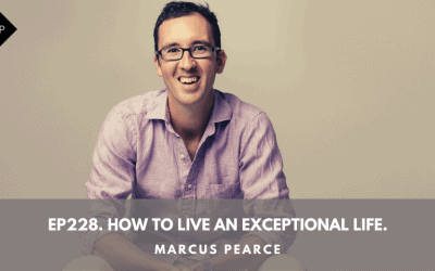 Ep228. How to live an exceptional life. Marcus Pearce